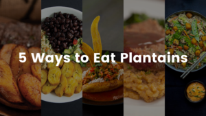 5 Ways to Eat Plantains